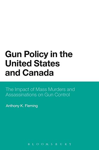 Gun Policy in the United States and Canada: The Impact of Mass Murders and Assassinations on Gun Control