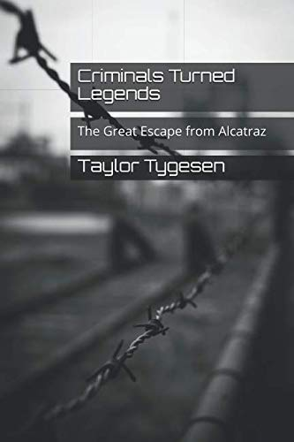 Criminals Turned Legends: The Great Escape from Alcatraz (Frank Morris John Anglin And Clarence Anglin)
