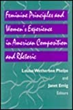 Feminine Principles and Women's Experience in American Composition and Rhetoric, Emig, Janet, 082295544X