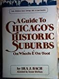 A Guide to Chicago's Historic Suburbs, Ira J. Bach, 080400384X