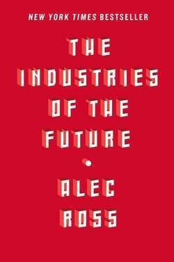 Alec Ross: The Industries of the Future (Hardcover); 2016 Edition - Future Industries