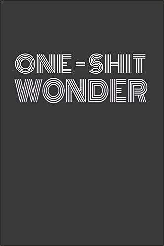 ONE SHIT WONDER: ONE HIT WONDER. Some punny shit! Journal ...