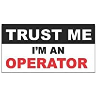(3) Trust Me Im an Operator Funny Hard Hat / Helmet Stickers by JS Artworks