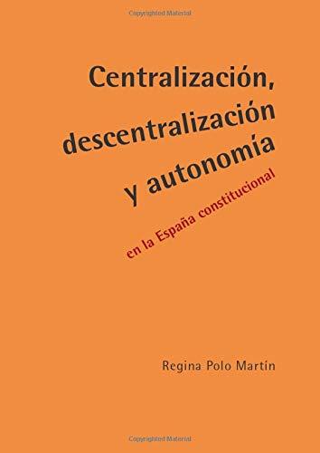 Centralización, descentralización y autonomía en la España constitucional Historia del Derecho: Amazon.es: Polo, Regina: Libros