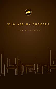 Who Ate My Cheese? by [Nichols, John W]