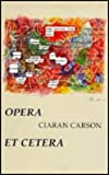 Opera et Cetera, Ciaran Carson, 0916390764