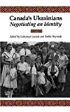 Canada's Ukrainians : Negotiating an Identity, , 1442614994