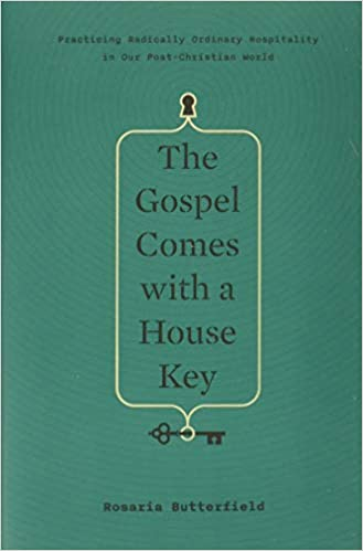 The Gospel Comes With A Housekey - Rosaria Butterfield