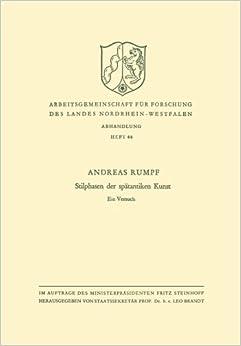 Book Stilphasen der spätantiken Kunst: Ein Versuch Arbeitsgemeinschaft Für Forschung Des Landes Nordrhein-Westfalen German Edition