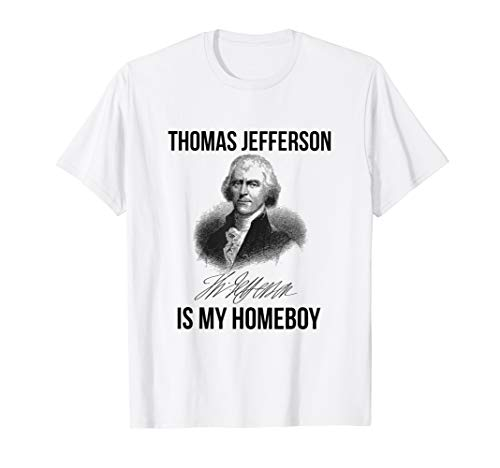 Thomas Jefferson is My Homeboy Funny President Tshirt Gift (Thomas Jefferson Separation Of Church And State Quote)