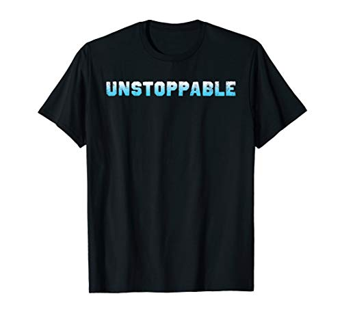 Unstoppable Shirt - Inspirational Unstoppable T-Shirt (Was Unstoppable Based On A True Story)