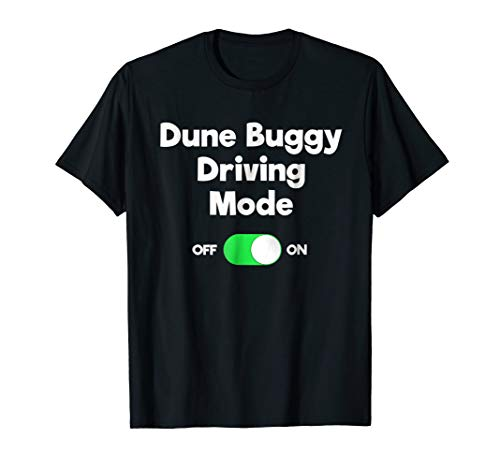 Funny Dune Buggy Fan T-Shirt - Off Road Driver Mode