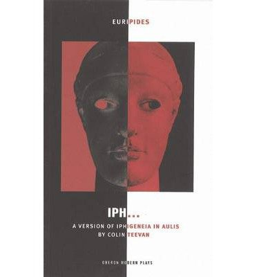 """Download [(Iph...: A New Version of Euripides' """"Iphigeneia"""")] [Author: Colin Teevan] published on (October, 2005) ebook"""