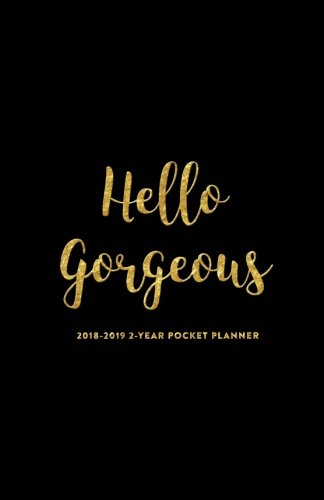 2018-2019 2-Year Pocket Planner; Hello Gorgeous: 2-Year Pocket Calendar and Monthly Planner (2018 Daily, Weekly and Monthly Planner, Agenda, Organizer and Calendar for Productivity)