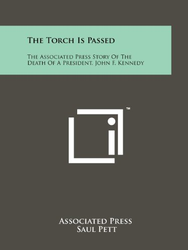 The Torch Is Passed: The Associated Press Story Of The Death Of A President, John F. Kennedy