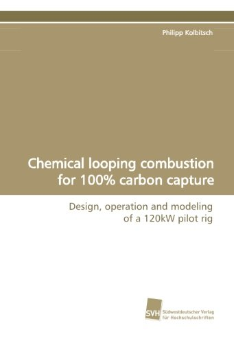 Chemical looping combustion for 100% carbon capture: Design, operation and modeling of a 120kW pilot rig (German Edition