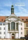 Straubing : St. Ursula Klosterkirche, Huber, Alfons and Bahnmuller, Wilfried, 379544621X