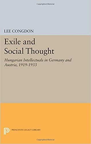 Exile and Social Thought: Hungarian Intellectuals in Germany and Austria, 1919-1933 (Princeton Legacy Library)