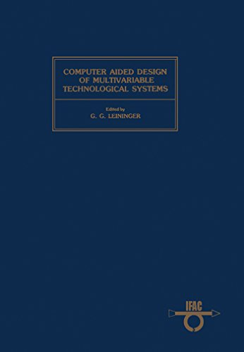 Computer Aided Design of Multivariable Technological Systems: Proceedings of the Second IFAC Symposium West Lafayette, Indiana, USA, 15-17 September 1982 (Ifac Symposia (1982 Cam)