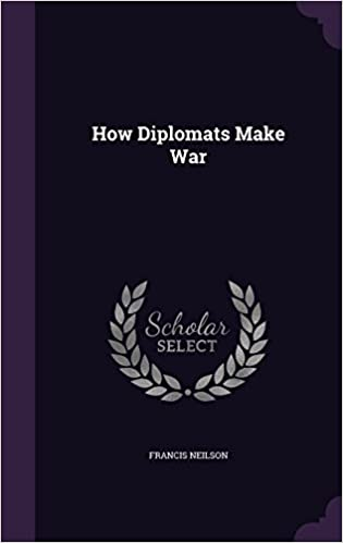 Download online How Diplomats Make War PDF