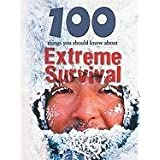 100 Things You Should Know about Extreme Survival