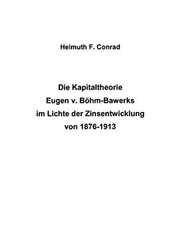 die-kapitaltheorie-eugen-v-bhm-bouverts-im-lichte-der-zinsentwicklung-von-1876-1913