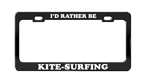 I'D RATHER BE KITE-SURFING Black Metal License Plate Frame Tag Holder by Lionkin8