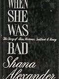 When She Was Bad, Shana Alexander, 0394576063