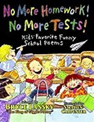 No More Homework! No More Tests! Kid's Favorite Funny School Poems