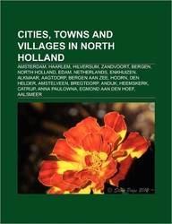 Cities, Towns and Villages in North Holland: Amsterdam, Haarlem, Hilversum, Zandvoort, Bergen, North Holland, Edam, Netherlands, Enkhuizen