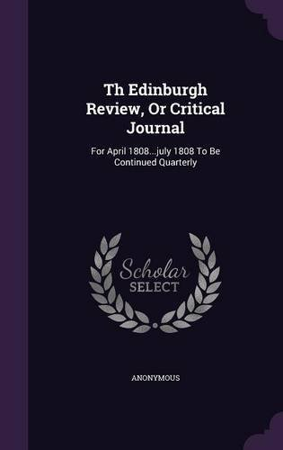 Read Online Th Edinburgh Review, or Critical Journal: For April 1808...July 1808 to Be Continued Quarterly pdf