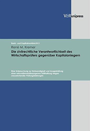Die zivilrechtliche Verantwortlichkeit des Wirtschaftsprüfers gegenüber Kapitalanlegern (Bank- und Kapitalmarktrecht, Band 5)