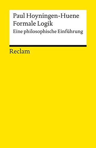 Universal-Bibliothek Nr. 9692: Formale Logik: Eine philosophische Einführung Taschenbuch – 1998 Paul Hoyningen-Huene Reclam Philipp jun. GmbH