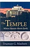 The Temple : Where Heaven Meets Earth, Madsen, Truman G., 1590389263