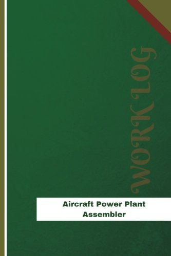 Aircraft Power Plant Assembler Work Log: Work Journal, Work Diary, Log - 126 pages, 6 x 9 inches (Orange Logs/Work Log)