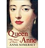 Queen Anne: The Politics of Passion: A Biography
