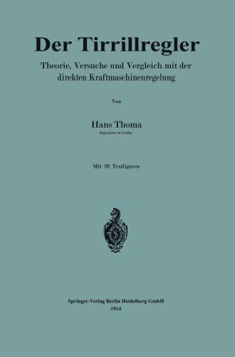 Der Tirrillregler: Theorie, Versuche und Vergleich mit der direkten Kraftmaschinenregelung (German Edition)