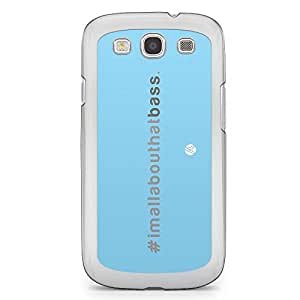 Designer Samsung Galaxy S3 Transparent Edge Case - I am all about that bass