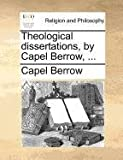 Theological Dissertations, by Capel Berrow, Capel Berrow, 1140880659