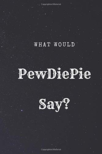 What Would PewDiePie Say   What Would Say Notebook Journal Diary  110 Pages 6 X 9 Lined