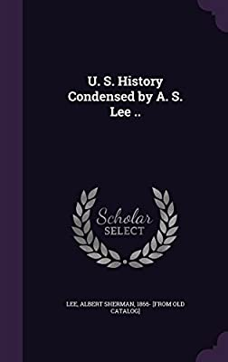 U. S. History Condensed by A. S. Lee ..