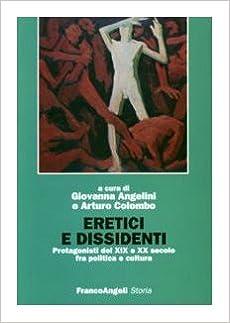 Eretici e dissidenti: protagonisti del XIX e XX secolo fra politica e cultura (Storia)