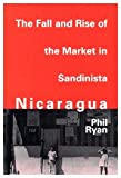 The Fall and Rise of the Market in Sandinista Nicaragua, Ryan, Phil, 0773513477