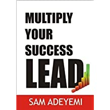 Multiply Your Success Lead by Sam Adeyemi