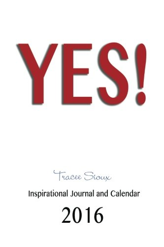 The Year of YES!  Inspirational Calendar and Journal 2016: 2016