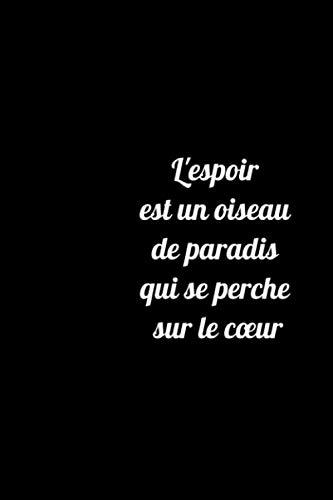 L'espoir est un oiseau de paradis qui se perche sur le cœur: Carnet de notes noir ligné. journal intime de 120 pages. Petit Journal Personnel (French Edition)