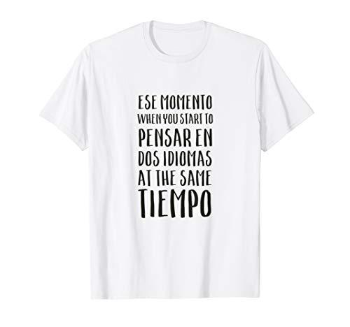 Ese Momento When I Speak Spanish T Shirt, Spanglish T-Shirt