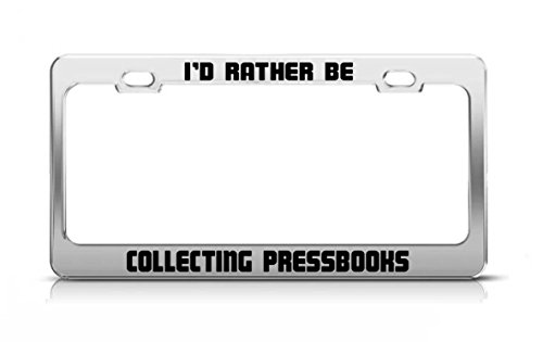 I'D RATHER BE COLLECTING PRESSBOOKS Fun Inspiring Auto License Plate Frame