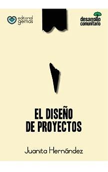 El Diseño de Proyectos: Cómo Elaborar un Proyecto Paso a Paso (Desarrollo Comunitario) (Spanish Edition) by [Hernandez, Juanita]