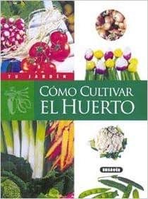 Cómo cultivar el huerto (Tu Jardín): Amazon.es: Charlton, Éric: Libros
